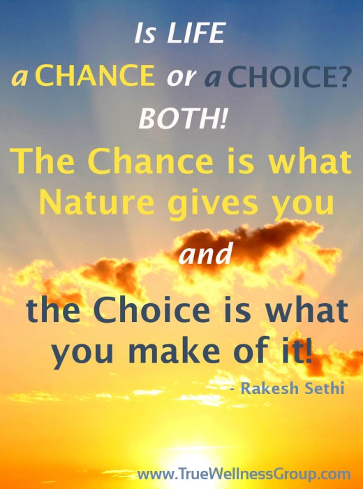 Life is a chance or a choice?